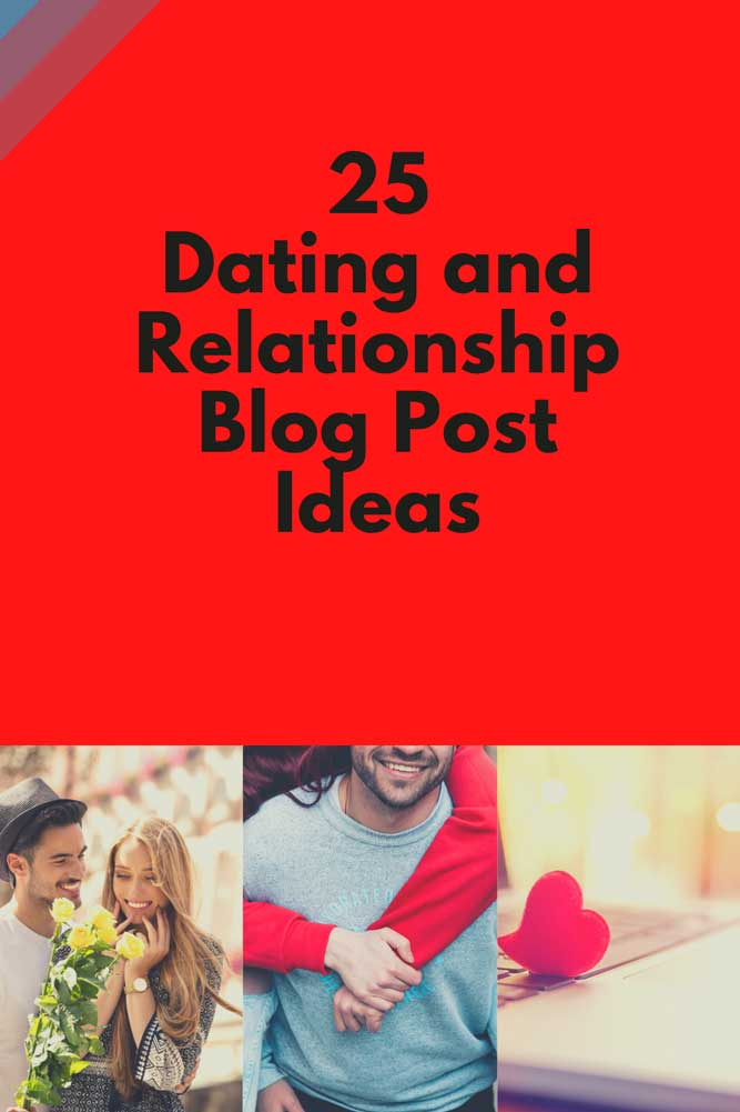 25 Dating and Relationship Blog Post Ideas   Biddrup