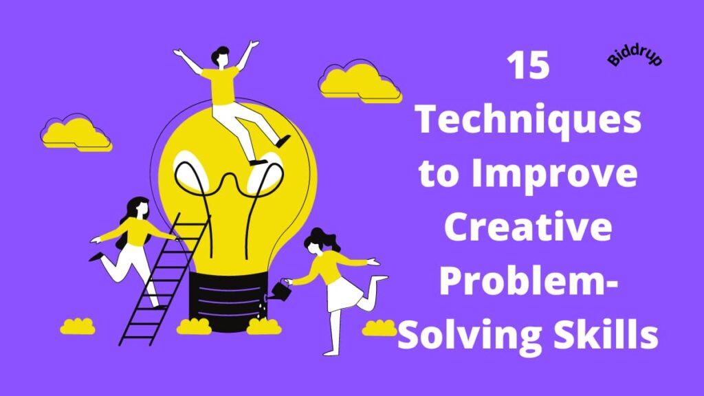 15 Techniques to Improve Creative Problem-Solving Skills Biddrup