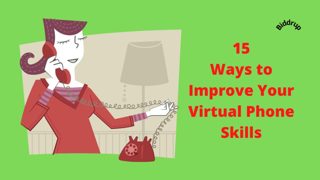 15 Ways to Improve Your Virtual Phone Skills Biddrup