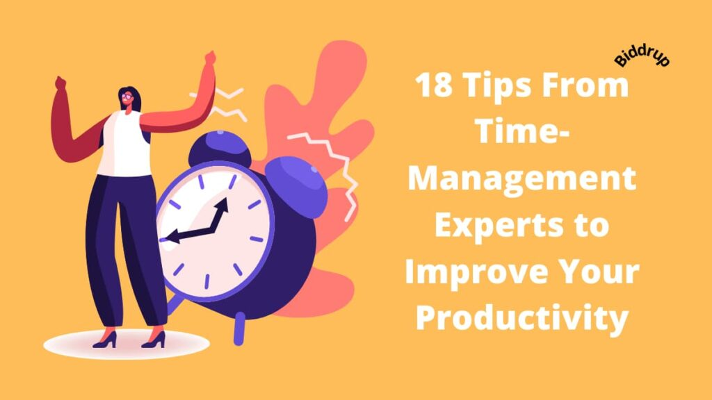 18 Tips From Time-Management Experts to Improve Your Productivity Biddrup
