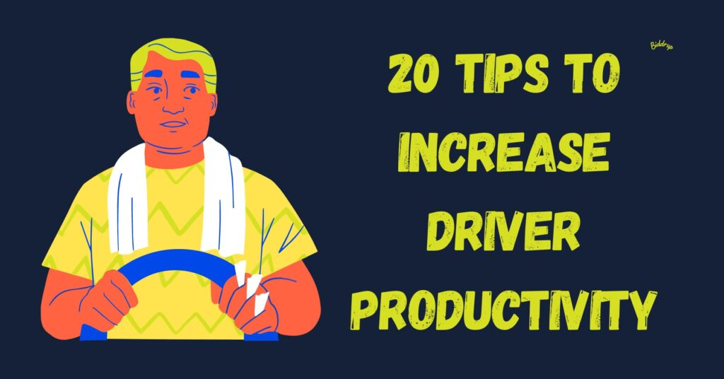 20 Tips to Increase Driver Productivity Biddrup