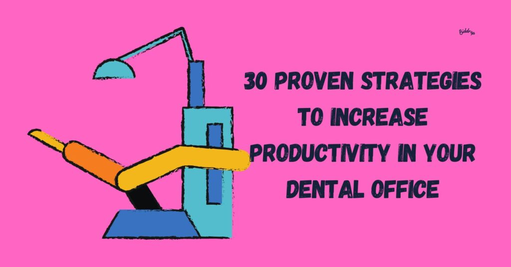 30 Proven Strategies to Increase Productivity in Your Dental Office Biddrup