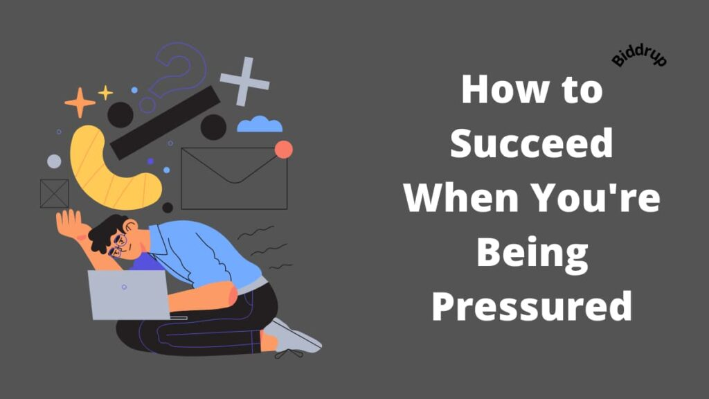 How to Succeed When You're Being Pressured- 27 Tips Biddrup